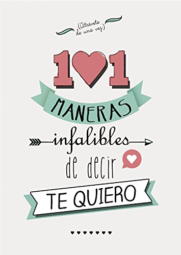 9788490431979: 101 maneras infalibles de decir te quiero / 101 Surefire Ways to say I love you (Spanish Edition)