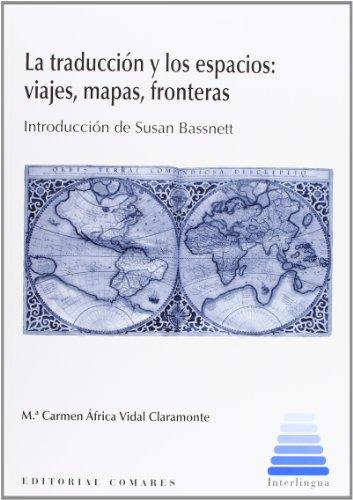 9788490450215: LA TRADUCCIÓN Y LOS ESPACIOS: VIAJES, MAPAS, FRONTERAS..