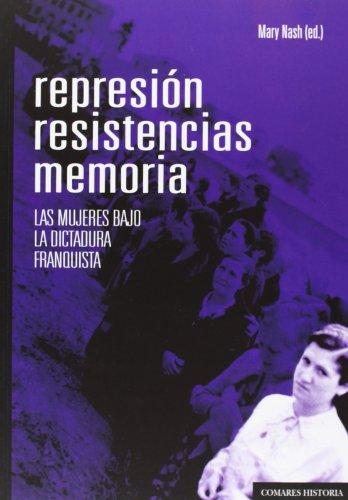 9788490450833: Represión, resistencias, memorias. Las mujeres bajo la dictadura franquista (Historia Comares)