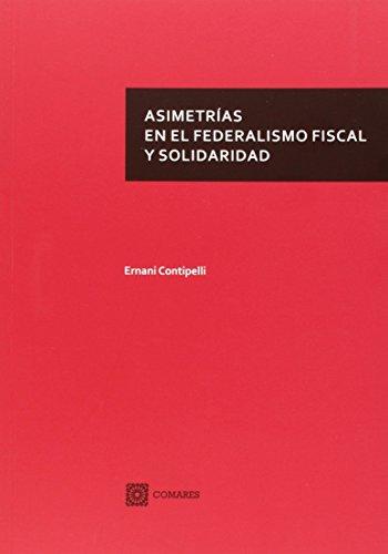9788490452653: Asimetrías en el federalismo fiscal y solidaridad