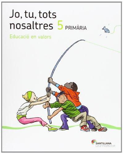 9788490471081: JO TU TOTS NOSALTRES EDUCACIO EN VALORS 5 PRIMARIA - 9788490471081