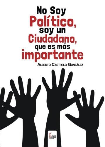 9788490501504: No Soy Político, Soy Un Ciudadano, Que Es Más Importante (Spanish Edition)