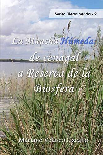 9788490505052: La Mancha Húmeda: de cenagal a Reserva de la Biosfera