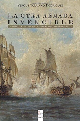 La otra armada invencible; la derrota inglesa en la Guerra del Asiento (1739-1748) (Spanish Edition...