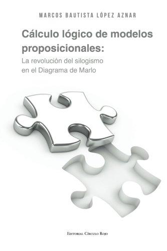 9788490509869: Cálculo lógico de modelos proposicionales. Resolución de silogismos en el Diagrama de Marlo (Spanish Edition)