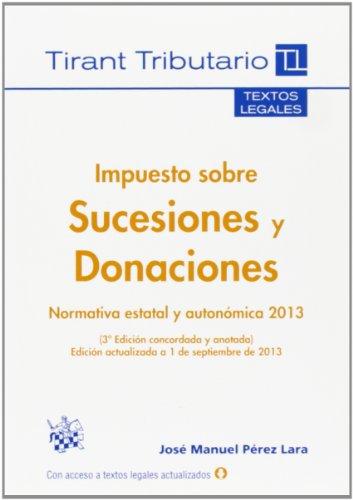 9788490535004: Impuesto sobre Sucesiones y Donaciones Normativa estatal y autonómica 2013 (Textos legales Tirant Tributario)