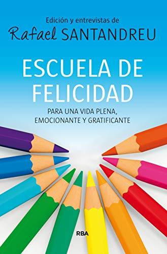 Escuela de felicidad. Para una vida plena, emocionante y gratificante: Rafael Santandreu