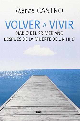 9788490564455: VOLVER A VIVIR DIARIO DEL PRIMER A�O DESPUES DE LA MUERTE D