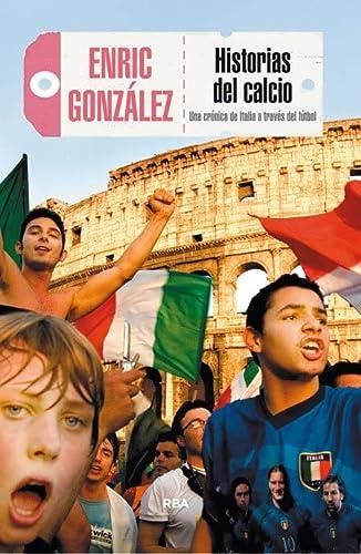 9788490565681: Historias del calcio: Una crónica de Italia a través del fútbol