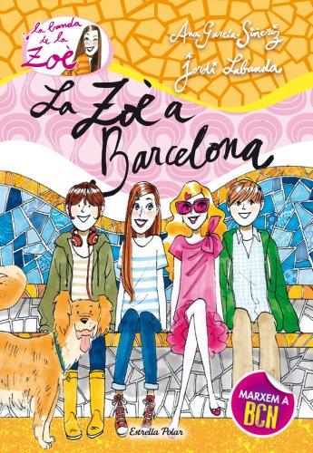 9788490573907: La Zoè A Barcelona (LA BANDA DE LA ZOÈ. TAPA DURA)
