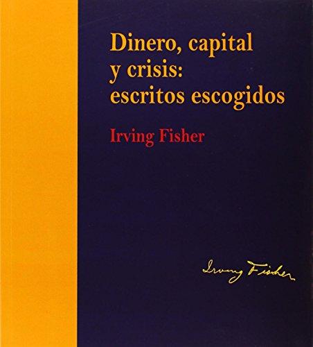 9788490591451: Dinero, capital y crisis: escritos escogidos. Irving Fisher (edición rústica) (Monografía)