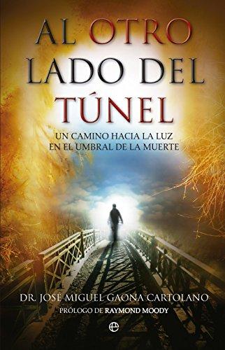 9788490600276: Al otro lado del túnel: Un camino hacia la luz en el umbral de la muerte (Bolsillo)