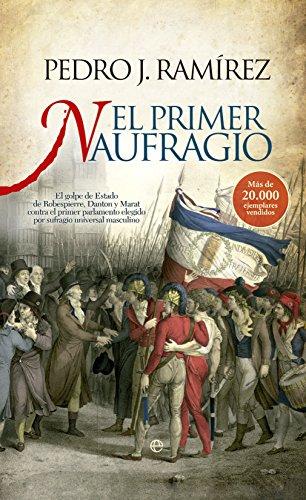 9788490601099: El primer naufragio: El golpe de Estado de Robespierre, Danton y Marat contra el primer parlamento elegido por sufragio universal masculino (Historia)