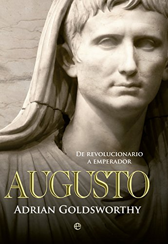 Augusto. De revolucionario a emperador.: Goldsworthy, Adrian