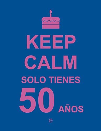 Keep calm, solo tienes 50 años