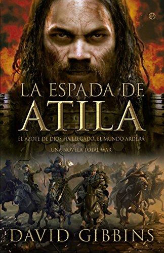 Total War. La espada de Atila : el azote de Dios ha llegado : el mundo arderá (Paperback): David J....