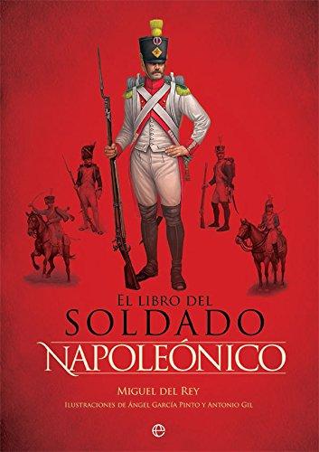 El libro del soldado napoleónico: La historia,: del Rey, Miguel