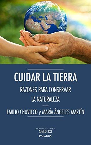 Cuidar la tierra razones para conservar la naturaleza: Chuvieco Emilio