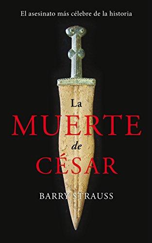 9788490614235: La muerte de César. El asesinato más célebre de la historia (Ayer y hoy de la historia)
