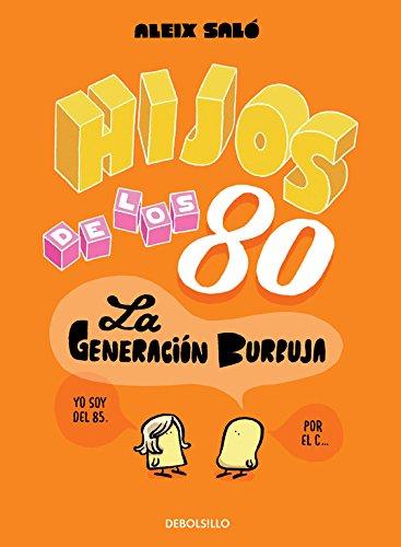 9788490622339: Hijos De Los 80 / Children Of the eighty: La Generación Burbuja (Spanish Edition)