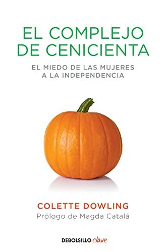 9788490623589: El complejo de Cenicienta: El miedo de las mujeres a la independencia (CLAVE)