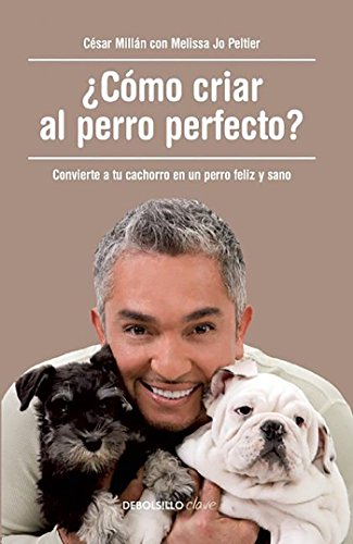 9788490625477: ¿Cómo criar al perro perfecto? (How to Raise the Perfect Dog: Through Puppyhood and Beyond) (Spanish Edition)