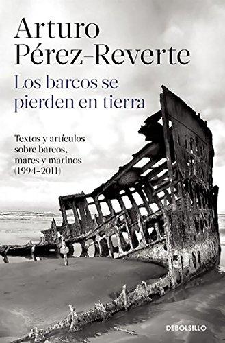 9788490628362: Los barcos se pierden en tierra: Textos y artículos sobre barcos, mares y marinos (1994-2011) (BEST SELLER)