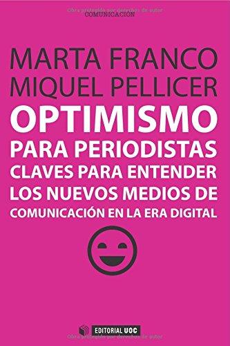 9788490641071: Optimismo para periodistas. Claves para entender los nuevos medios de comunicación en la era digital (Spanish Edition)