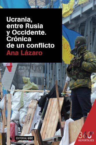 9788490644614: Ucrania, entre Rusia y Occidente. Crónica de un conflicto: 3 (Reportajes 360º)