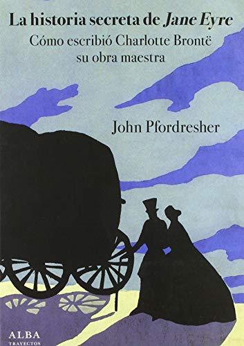9788490654798: La historia secreta de Jane Eyre: Cómo escribió Charlotte Brontë su obra maestra (Trayectos)