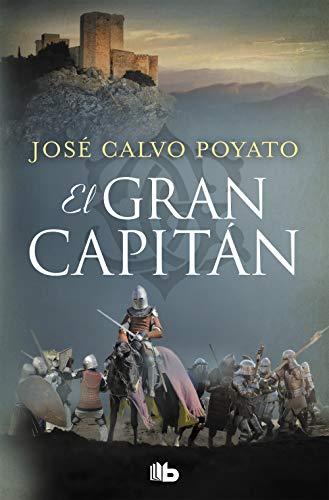 9788490706985: El Gran Capitán: Una apasionante novela sobre Gonzalo de Córdoba, el soldado que encumbró un imperio (Ficción)