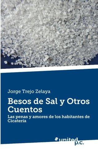 9788490722596: Besos de Sal y Otros Cuentos: Las penas y amores de los habitantes de Cicatería