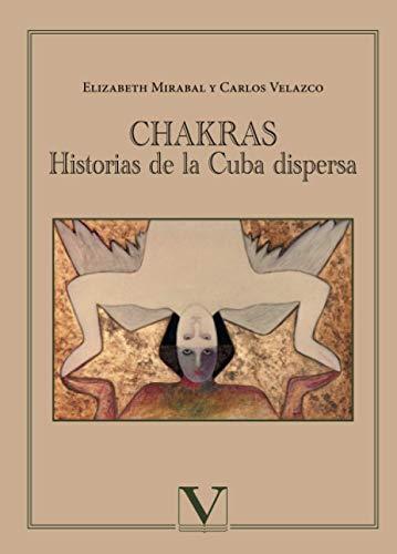 CHAKRAS: HISTORIAS DE LA CUBA DISPERSA: Elizabeth Mirabal; Carlos Velazco