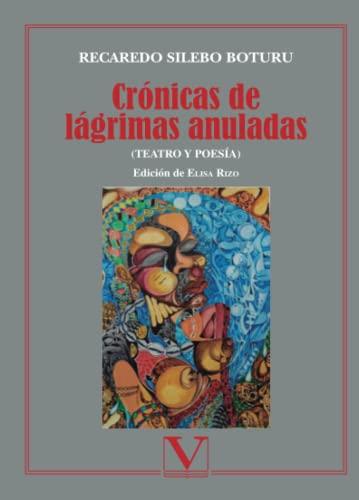 9788490741023: Crónicas de lágrimas anuladas (teatro y poesía) (Serie Biblioteca hispanoafricana)