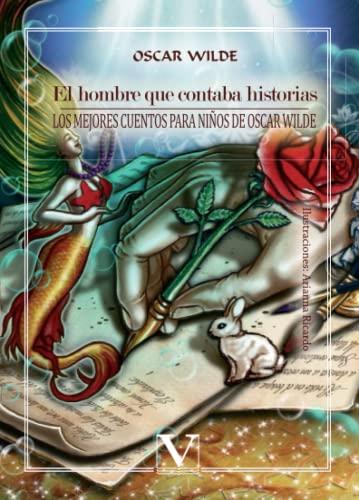 EL HOMBRE QUE CONTABA HISTORIAS: Los mejores cuentos para niños de Oscar Wilde: WILDE, OSCAR