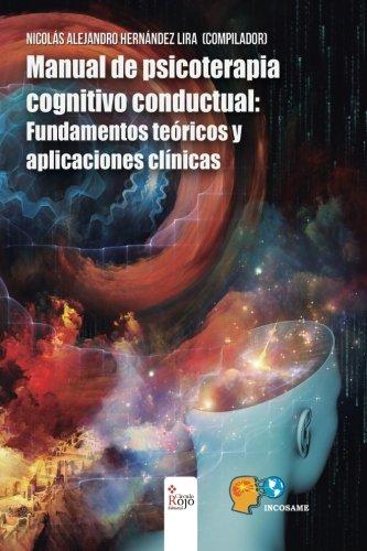 Manual de psicoterapia cognitivo conductual: Fundamentos teóricos: Nicolás Alejandro Hernández
