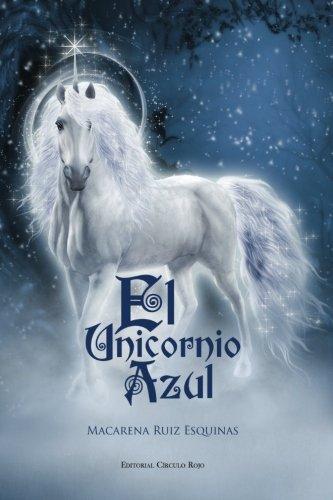 El Unicornio Azul (Spanish Edition): Ruiz Esquinas, Macarena
