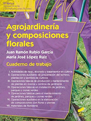 Agrojardinería y composiciones florales. Cuaderno de trabajo: María José López
