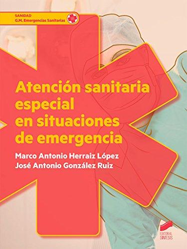 Atención sanitaria especial en situaciones de emergencia - González Ruiz, José Antonio/ Herraiz López, Marco Antonio