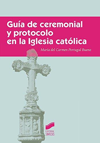 Guía ceremonial y protocolo en la Iglesia: Portugal Bueno, María