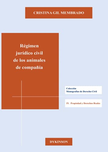 RÉGIMEN JURÍDICO CIVIL DE LOS ANIMALES DE: Cristina Gil Membrado