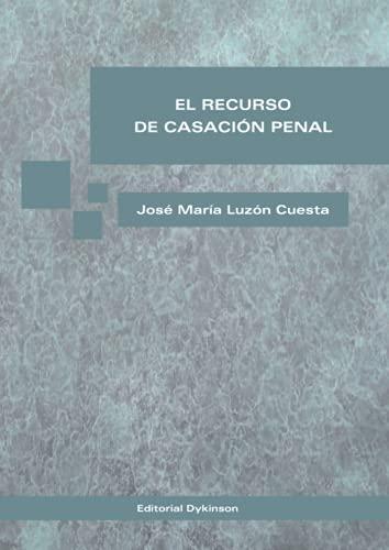 El recurso de casación penal: Luzón Cuesta, José