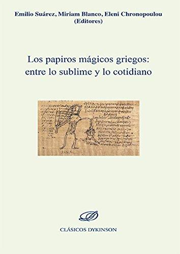 Papiros mágicos griegos: entre lo sublime y lo cotidiano: Emilio Suárez - Blanco ( Eds.)