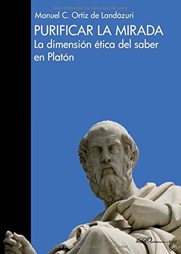 Purificar la mirada (la dimension etica del saber en platon): Ortiz Manuel