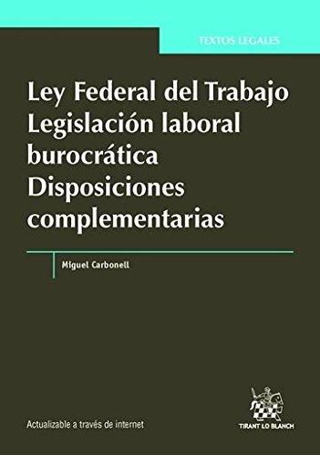 9788490864210: Ley Federal del Trabajo Legislación laboral burocrática Disposiciones complementarias (Textos Legales -México-)