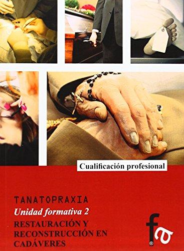 TANATOPRAXIA. Unidad formativa 2: RESTAURACION Y RECONSTRUCCION EN CADAVERES: Ana Cope Luengo, Gema...