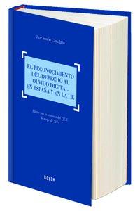El reconocimiento del derecho al olvido digital en España y en la UE: Simón Castellano, Pere