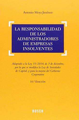La responsabilidad de los administradores de empresas insolventes: Moya Jim�nez, Antonio