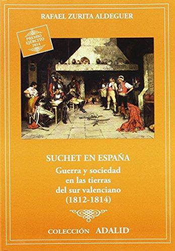 9788490910368: Suchet en España: Guerra y sociedad en las tierras del sur valenciano, (1812-1814)