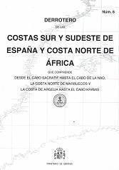 9788490911938: Derrotero de las costas Sur y Sudeste de España y Costa Norte de África que comprende el Cabo Sacratif hasta el Cabo de la Nao, la Costa Norte de ... de Argelia hasta el Cabo Kramis: Derrotero 6
